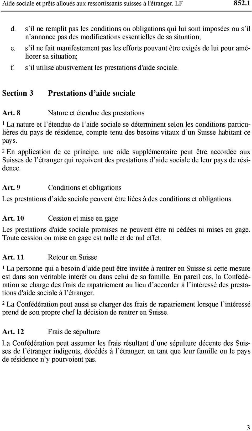 s il ne fait manifestement pas les efforts pouvant être exigés de lui pour améliorer sa situation; f. s il utilise abusivement les prestations d'aide sociale. Section 3 Prestations d aide sociale Art.