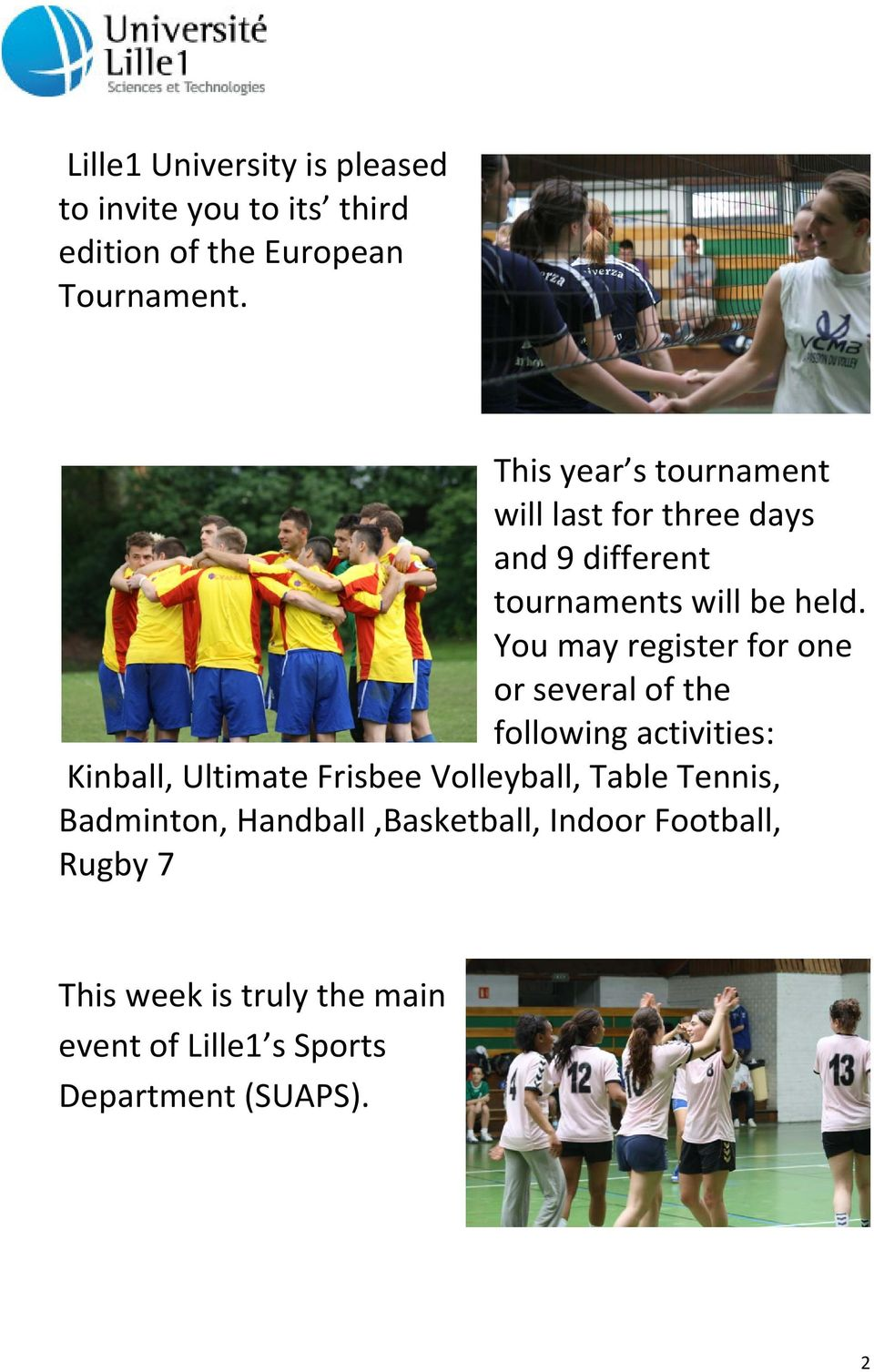 You may register for one or several of the following activities: Kinball, Ultimate Frisbee Volleyball,