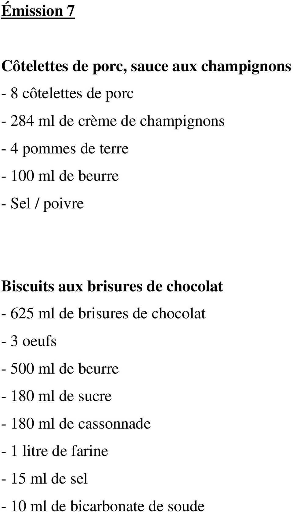 brisures de chocolat - 625 ml de brisures de chocolat - 3 oeufs - 500 ml de beurre - 180 ml