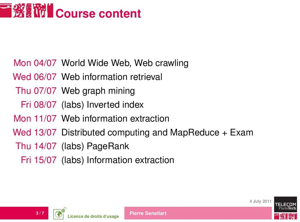 Web information extraction Wed 13/07 Distributed computing and MapReduce + Exam