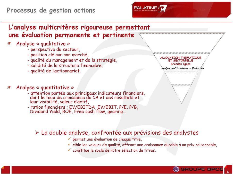 ALLOCATION THEMATIQUE ET SECTORIELLE Grandes lignes Analyse multi-crit critèresres - Evaluation Analyse «quantitative» - attention portée aux principaux indicateurs financiers, dont le taux de