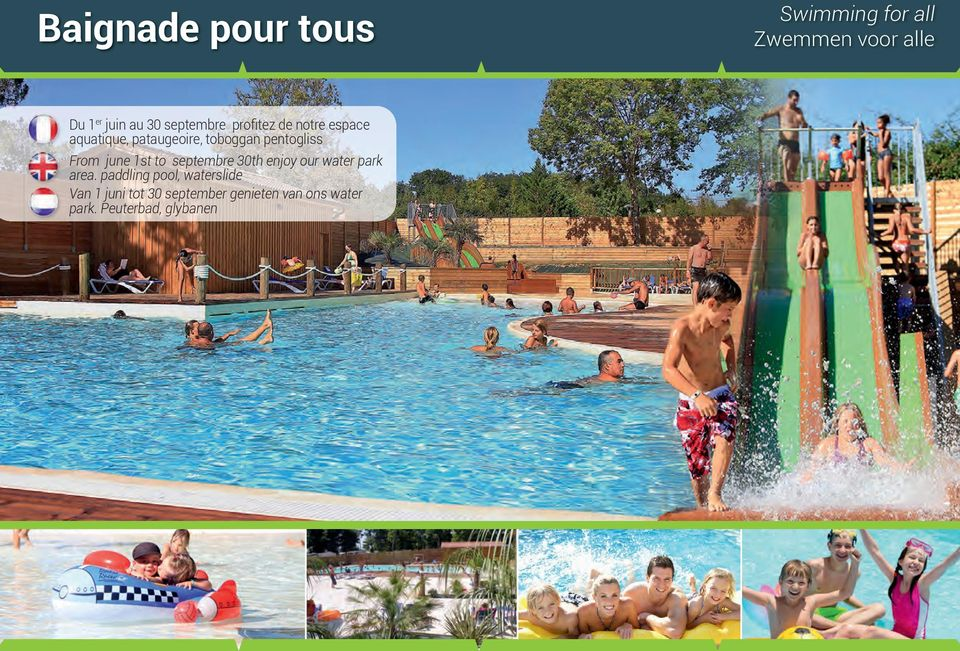 From june 1st to septembre 30th enjoy our water park area.