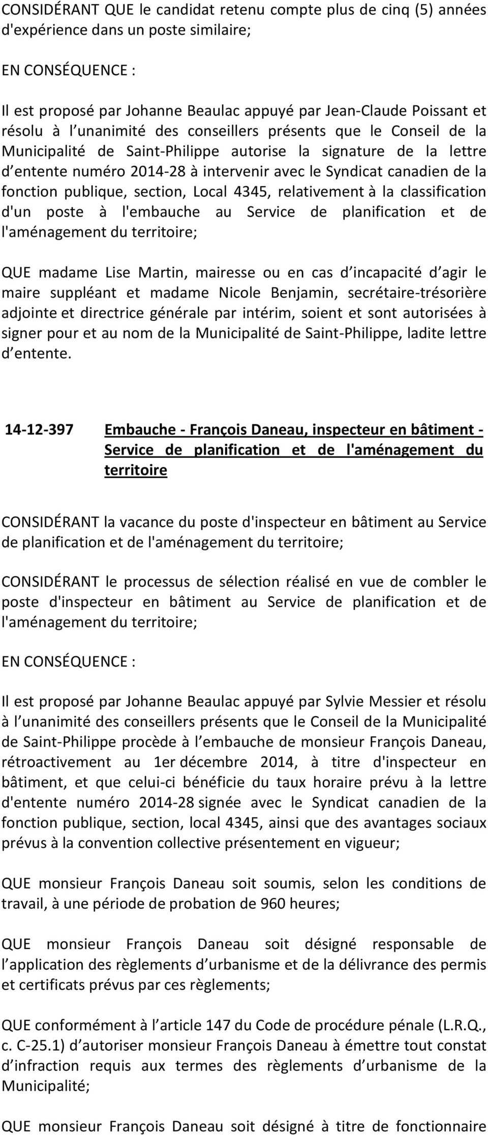 section, Local 4345, relativement à la classification d'un poste à l'embauche au Service de planification et de l'aménagement du territoire; QUE madame Lise Martin, mairesse ou en cas d incapacité d