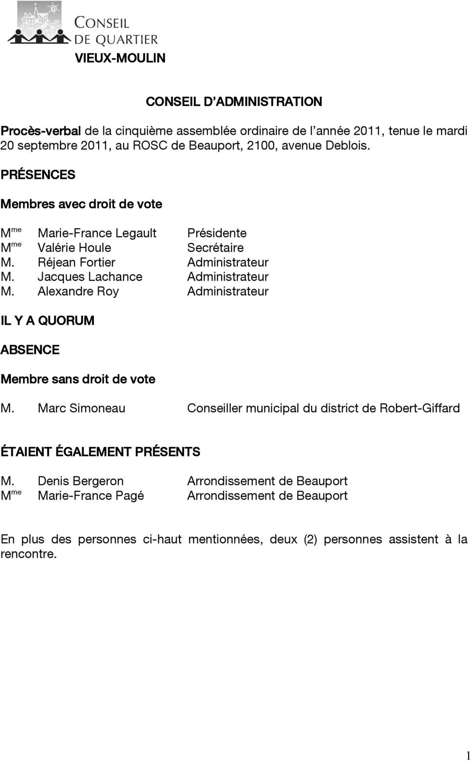 Jacques Lachance Administrateur M. Alexandre Roy Administrateur IL Y A QUORUM ABSENCE Membre sans droit de vote M.