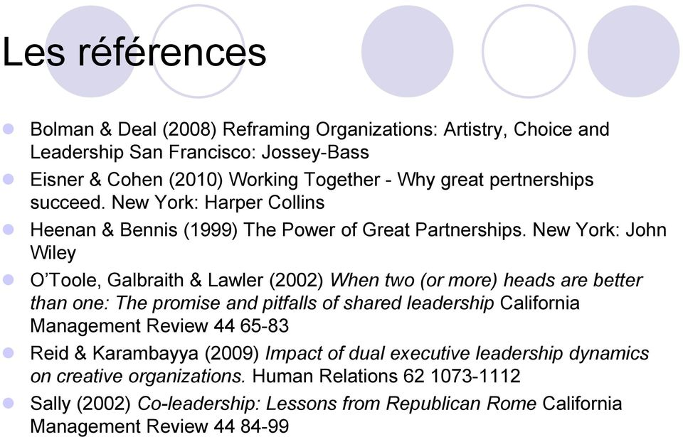 New York: John Wiley O Toole, Galbraith & Lawler (2002) When two (or more) heads are better than one: The promise and pitfalls of shared leadership California Management