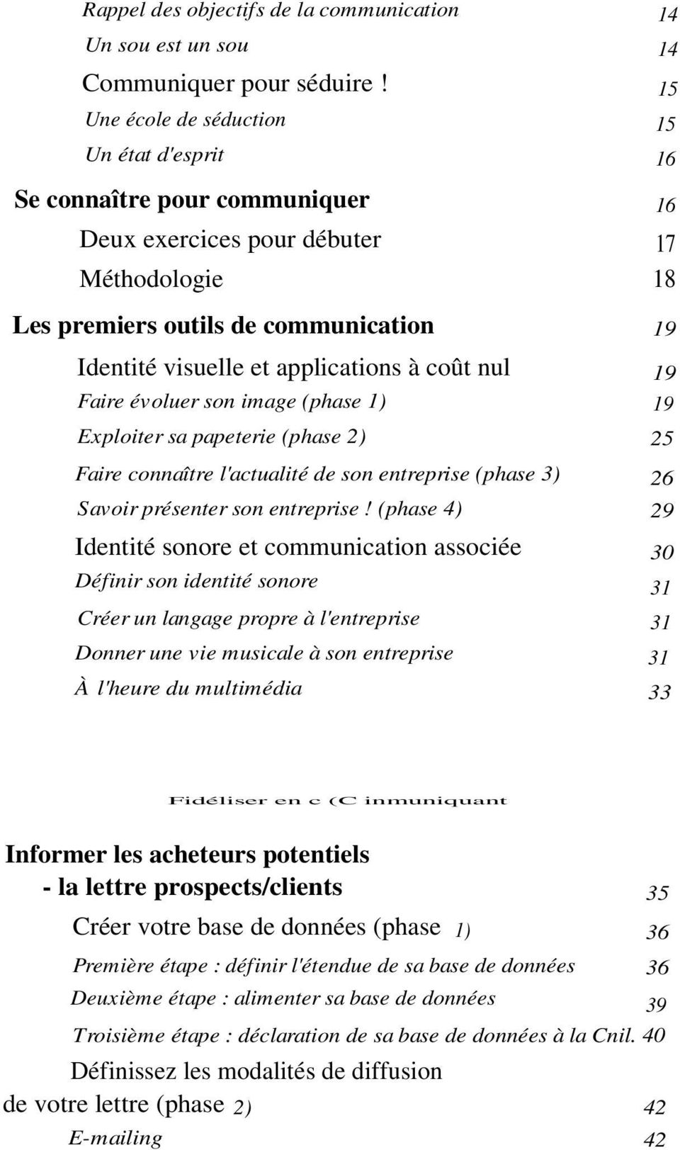 applications à coût nul 19 Faire évoluer son image (phase 1) 19 Exploiter sa papeterie (phase 2) 25 Faire connaître l'actualité de son entreprise (phase 3) 26 Savoir présenter son entreprise!
