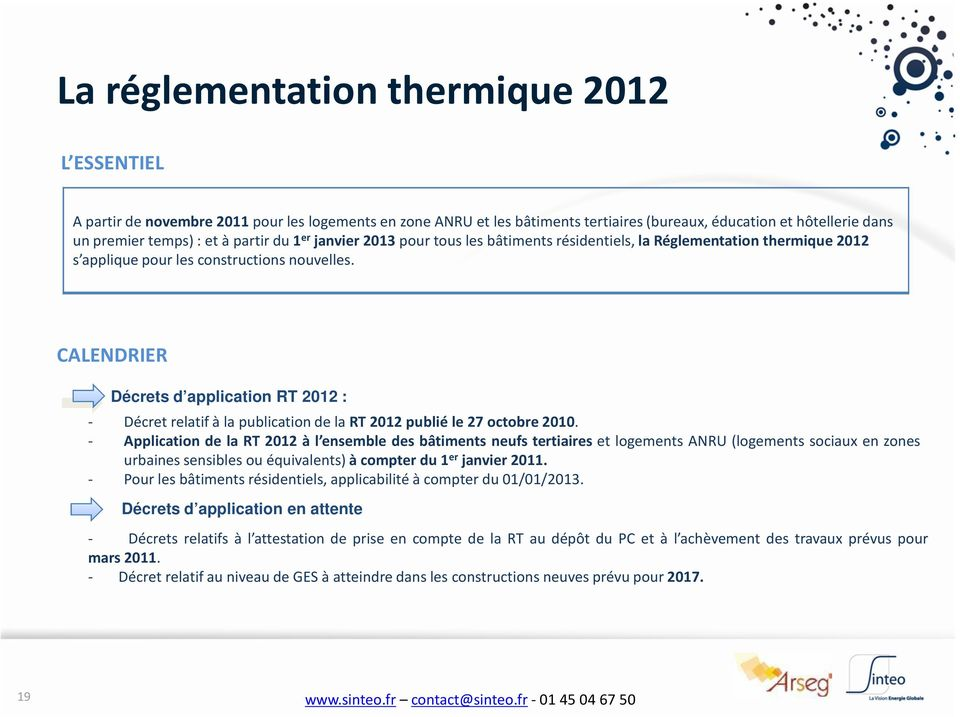 CALENDRIER Décrets d application RT 2012 : - DécretrelatifàlapublicationdelaRT2012publiéle27octobre2010.