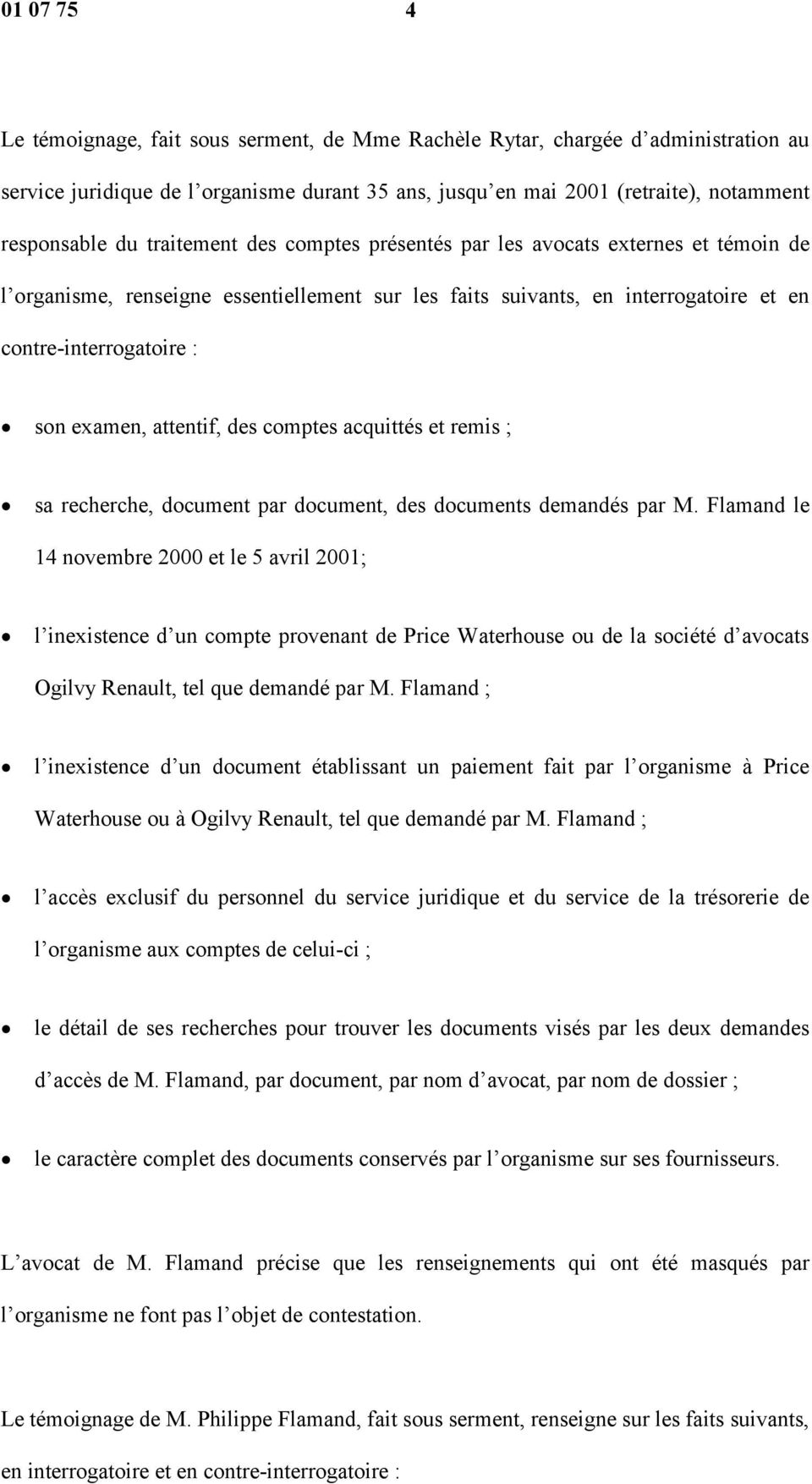 attentif, des comptes acquittés et remis ; sa recherche, document par document, des documents demandés par M.