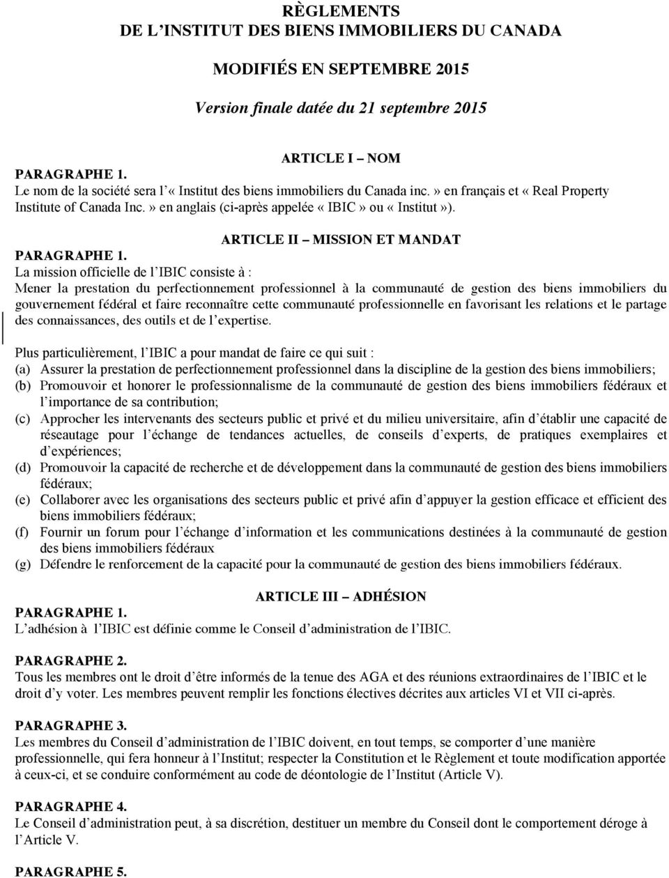 ARTICLE II MISSION ET MANDAT La mission officielle de l IBIC consiste à : Mener la prestation du perfectionnement professionnel à la communauté de gestion des biens immobiliers du gouvernement