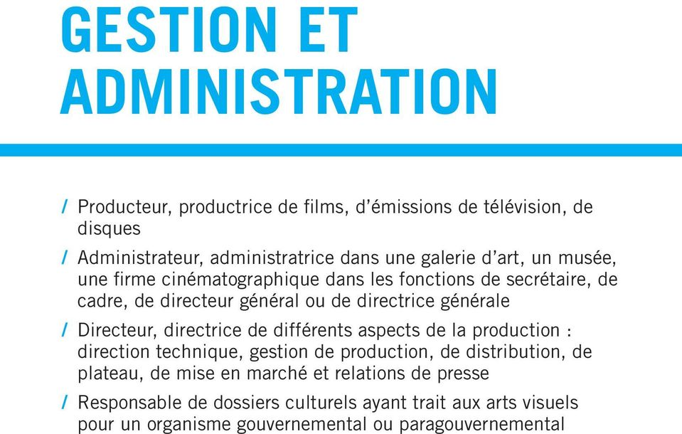 Directeur, directrice de différents aspects de la production : direction technique, gestion de production, de distribution, de plateau, de mise