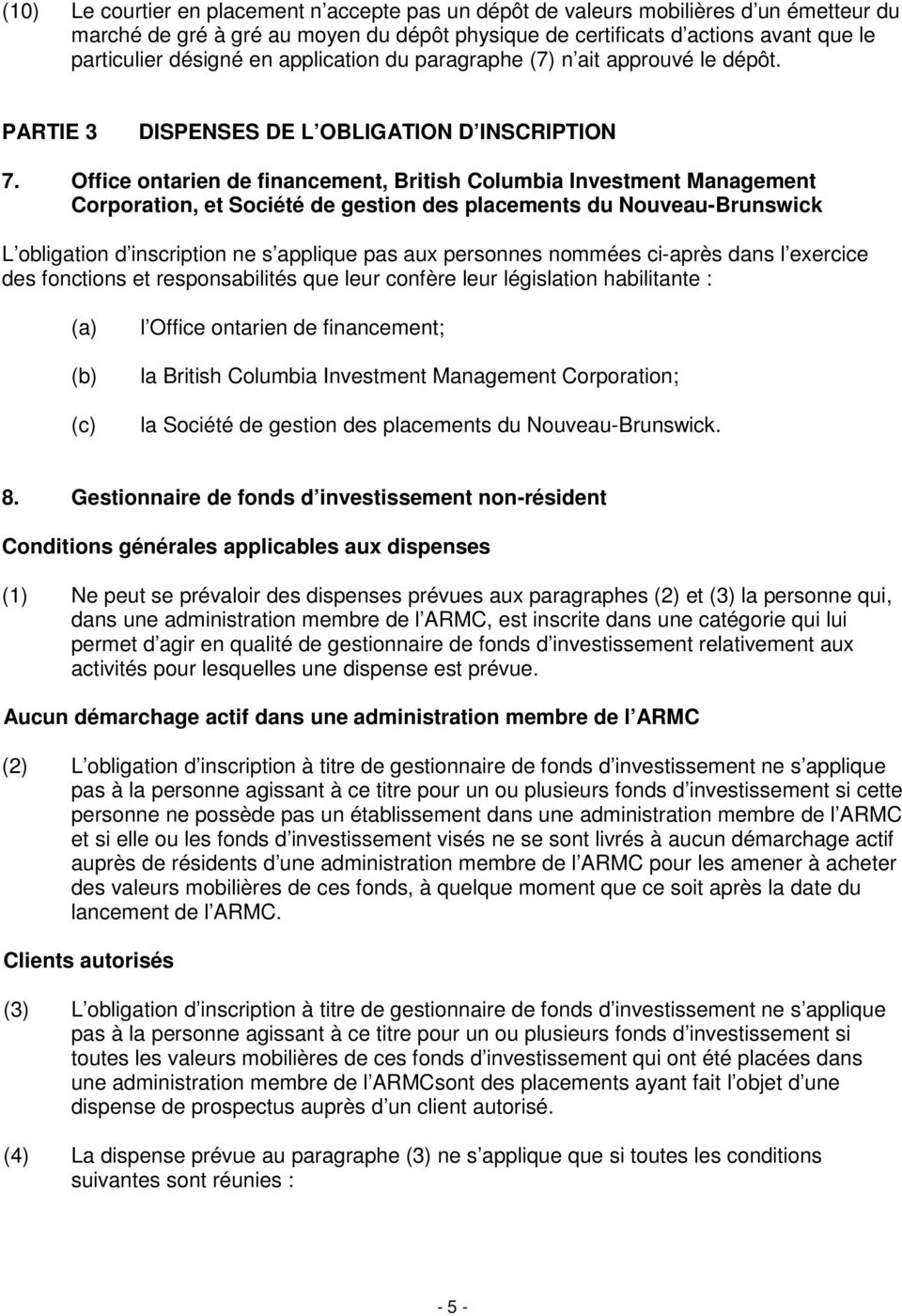 Office ontarien de financement, British Columbia Investment Management Corporation, et Société de gestion des placements du Nouveau-Brunswick L obligation d inscription ne s applique pas aux