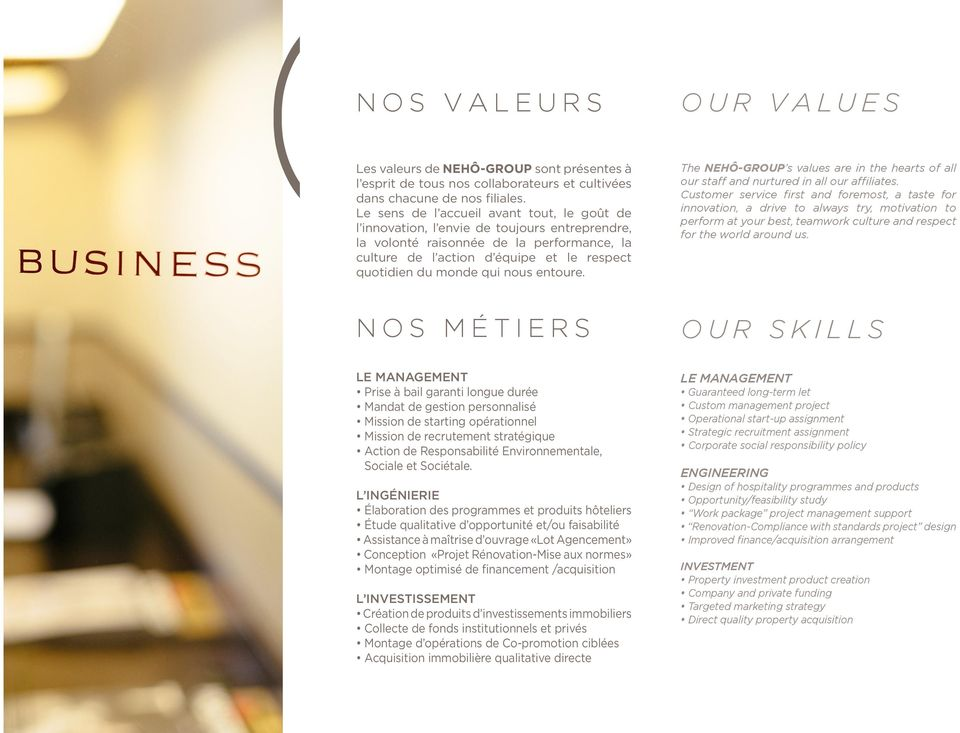 qui nous entoure. The NEHÔ-GROUP s values are in the hearts of all our staff and nurtured in all our affiliates.
