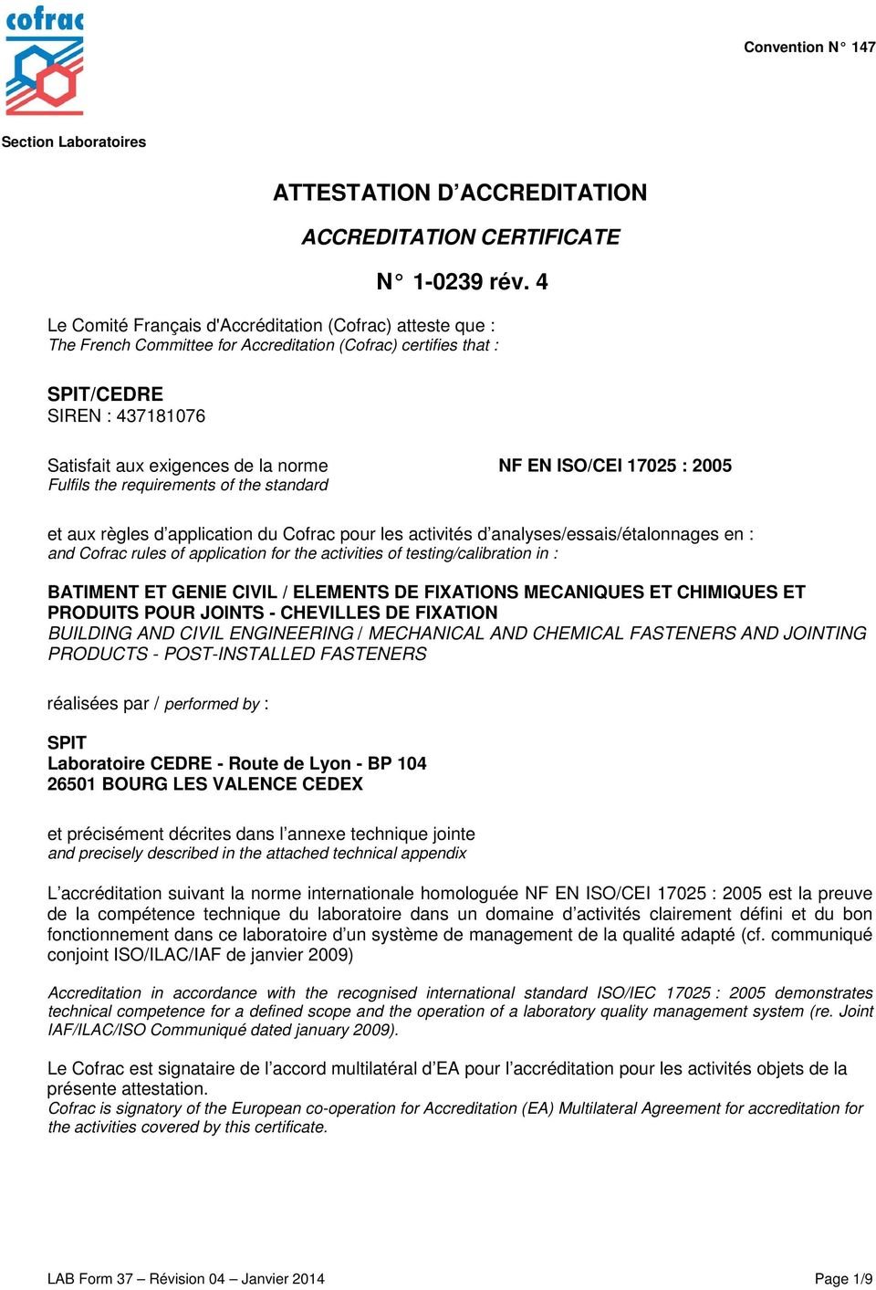 ISO/CEI 17025 : 2005 Fulfils the requirements of the standard et aux règles d application du Cofrac pour les activités d analyses/essais/étalonnages en : and Cofrac rules of application for the