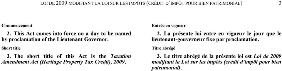 The short title of this Act is the Taxation Amendment Act (Heritage Property Tax Credit), 2009. Entrée en vigueur 2.