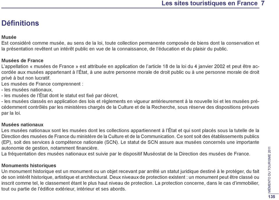 Musées de France L appellation «musées de France» est attribuée en application de l article 18 de la loi du 4 janvier 2002 et peut être accordée aux musées appartenant à l État, à une autre personne