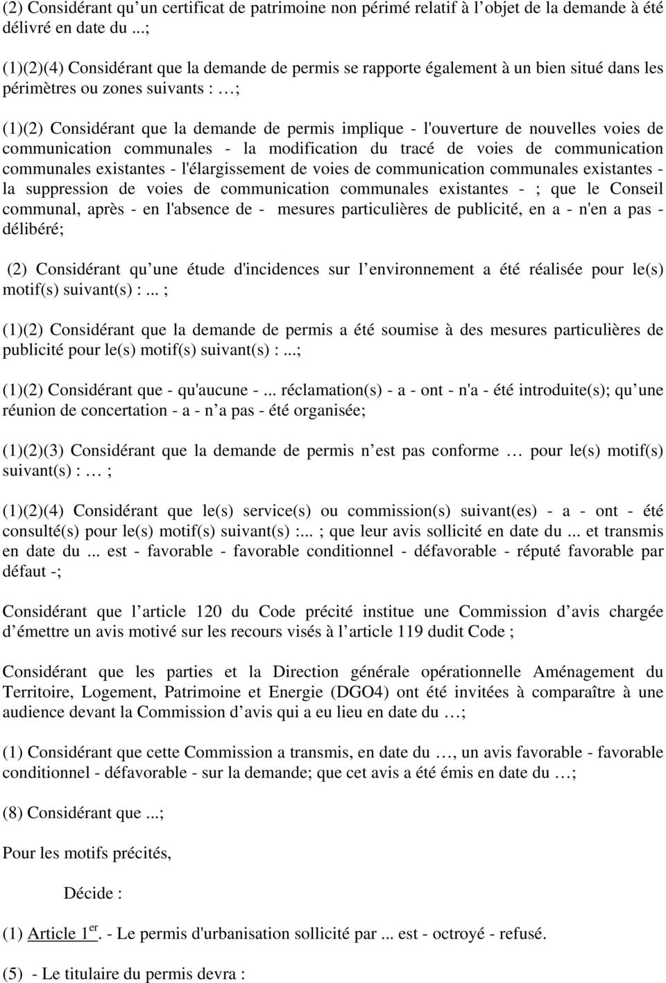 de nouvelles voies de communication communales - la modification du tracé de voies de communication communales existantes - l'élargissement de voies de communication communales existantes - la