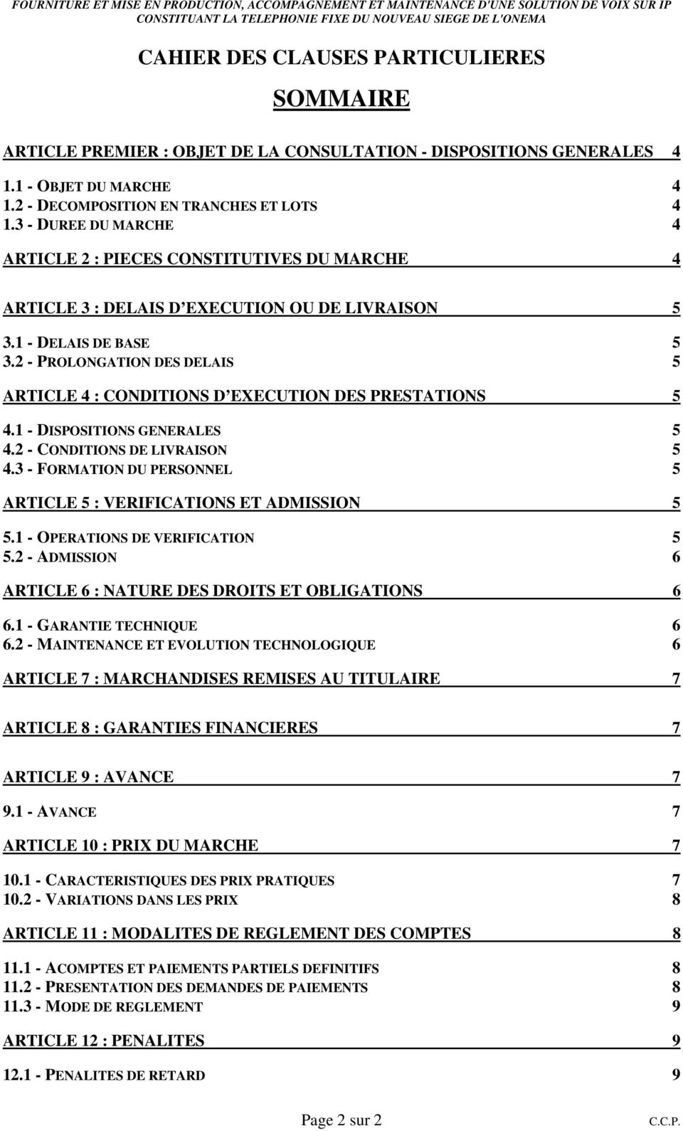 2 - PROLONGATION DES DELAIS 5 ARTICLE 4 : CONDITIONS D EXECUTION DES PRESTATIONS 5 4.1 - DISPOSITIONS GENERALES 5 4.2 - CONDITIONS DE LIVRAISON 5 4.