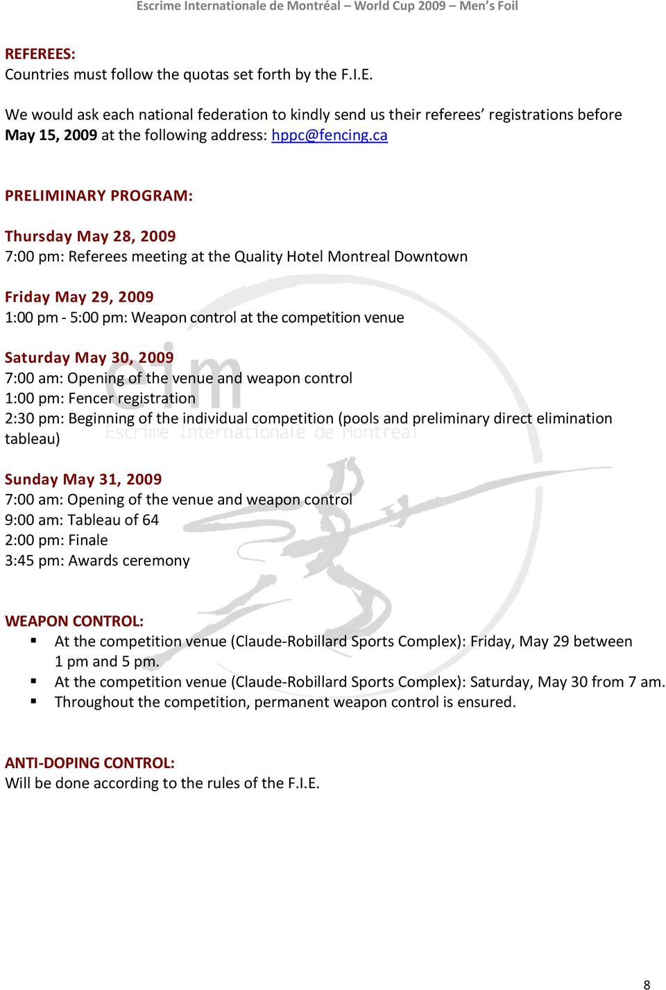 May 30, 2009 7:00 am: Opening of the venue and weapon control 1:00 pm: Fencer registration 2:30 pm: Beginning of the individual competition (pools and preliminary direct elimination tableau) Sunday