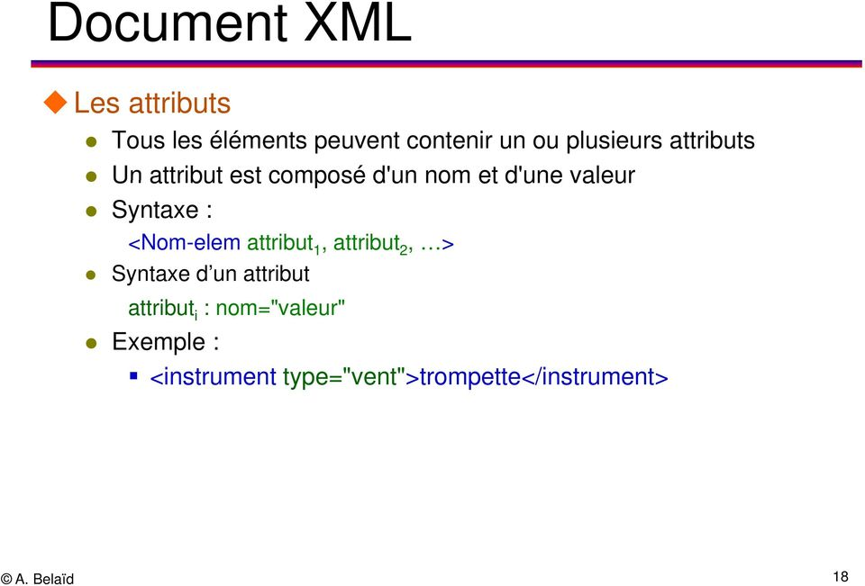 Syntaxe : <Nom-elem attribut 1, attribut 2, > Syntaxe d un attribut