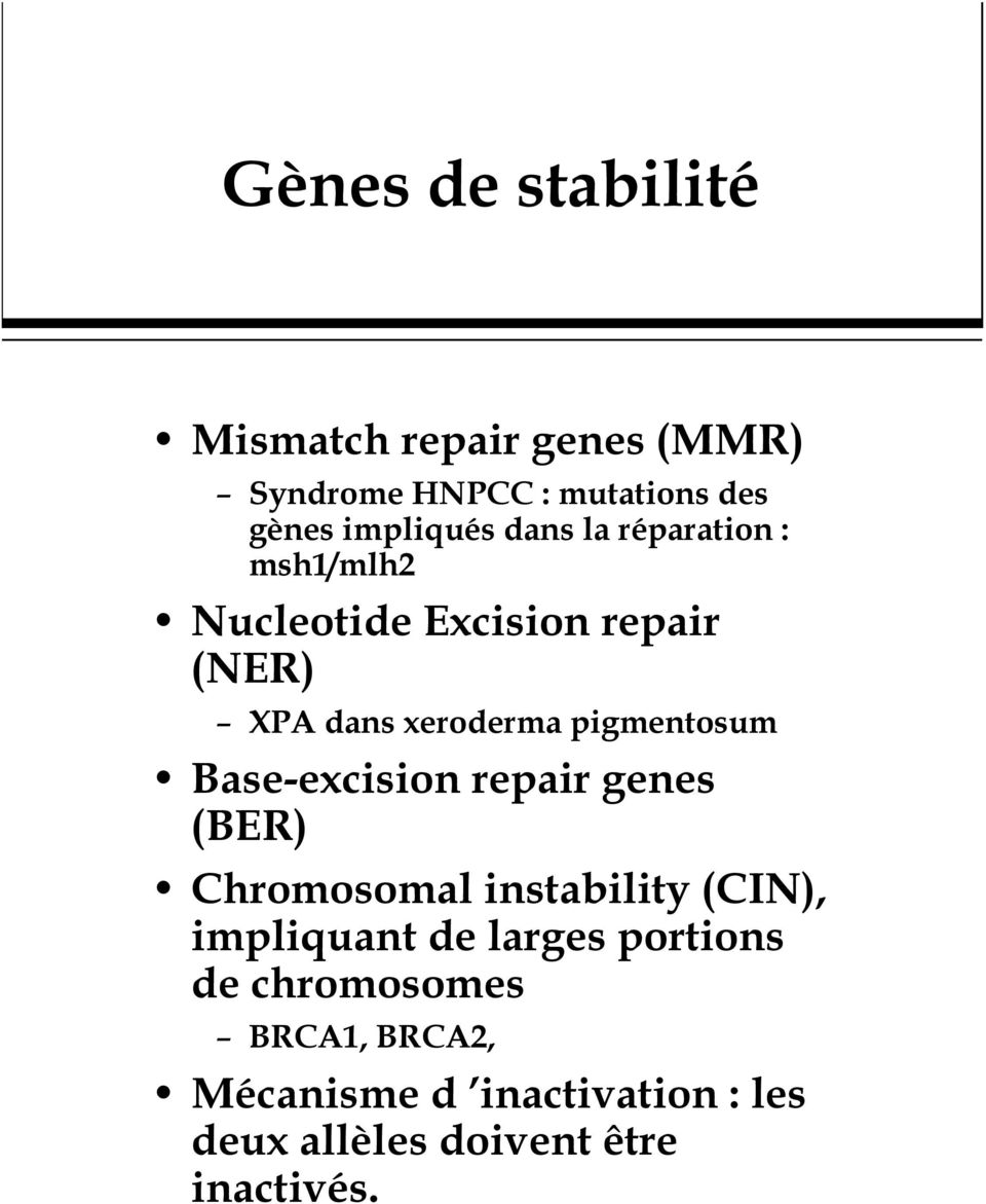 Base-excision repair genes (BER) Chromosomal instability (CIN), impliquant de larges portions