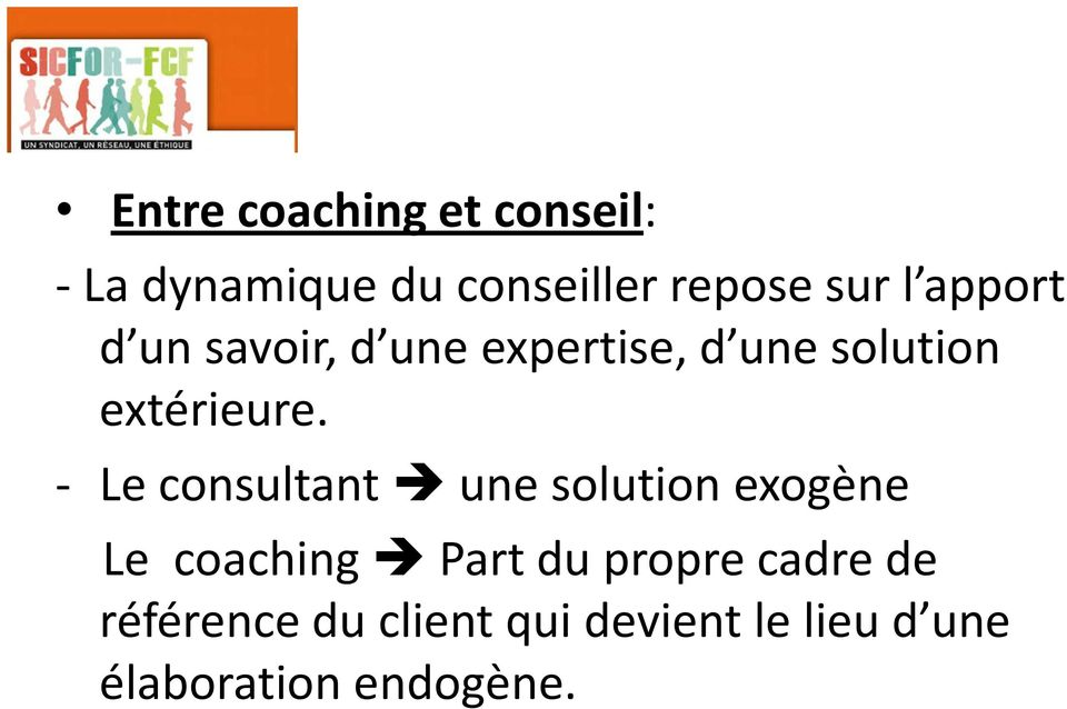 - Le consultant une solution exogène Le coaching Part du propre