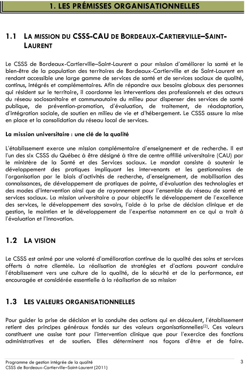 Bordeaux-Cartierville et de Saint-Laurent en rendant accessible une large gamme de services de santé et de services sociaux de qualité, continus, intégrés et complémentaires.