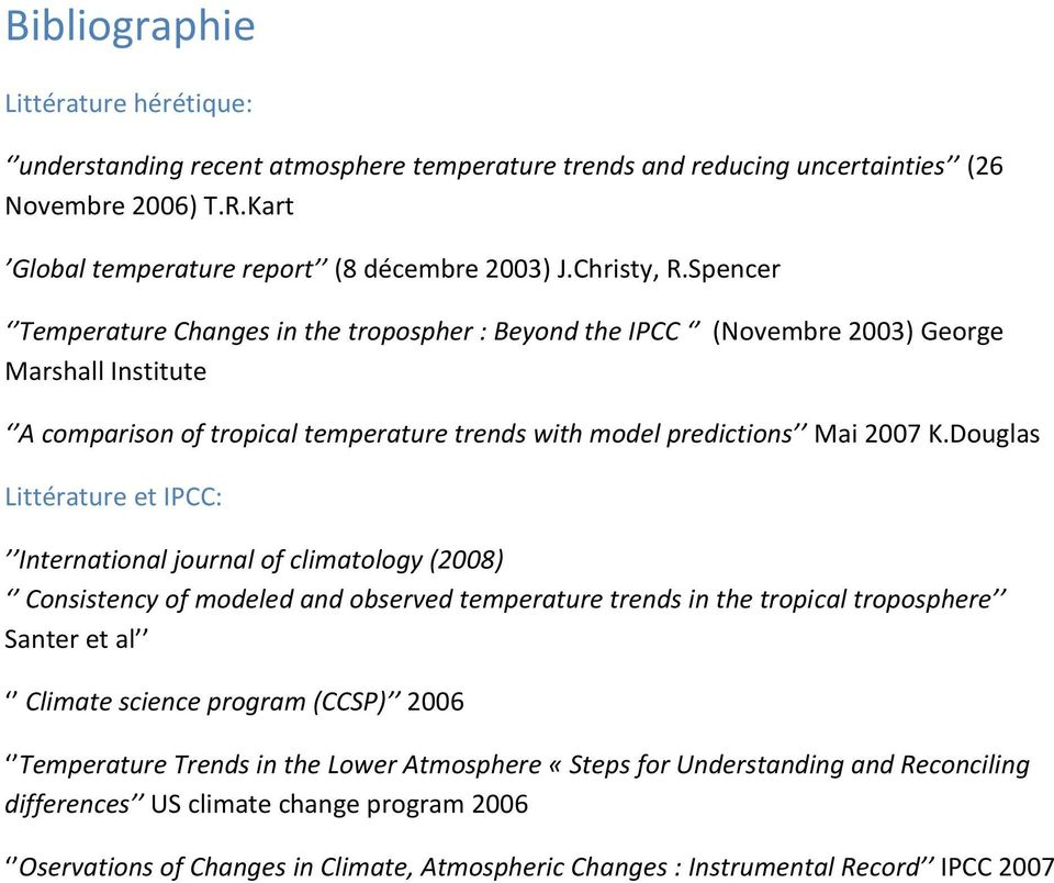 Douglas Littérature et IPCC: International journal of climatology (2008) Consistency of modeled and observed temperature trends in the tropical troposphere Santer et al Climate science program (CCSP)