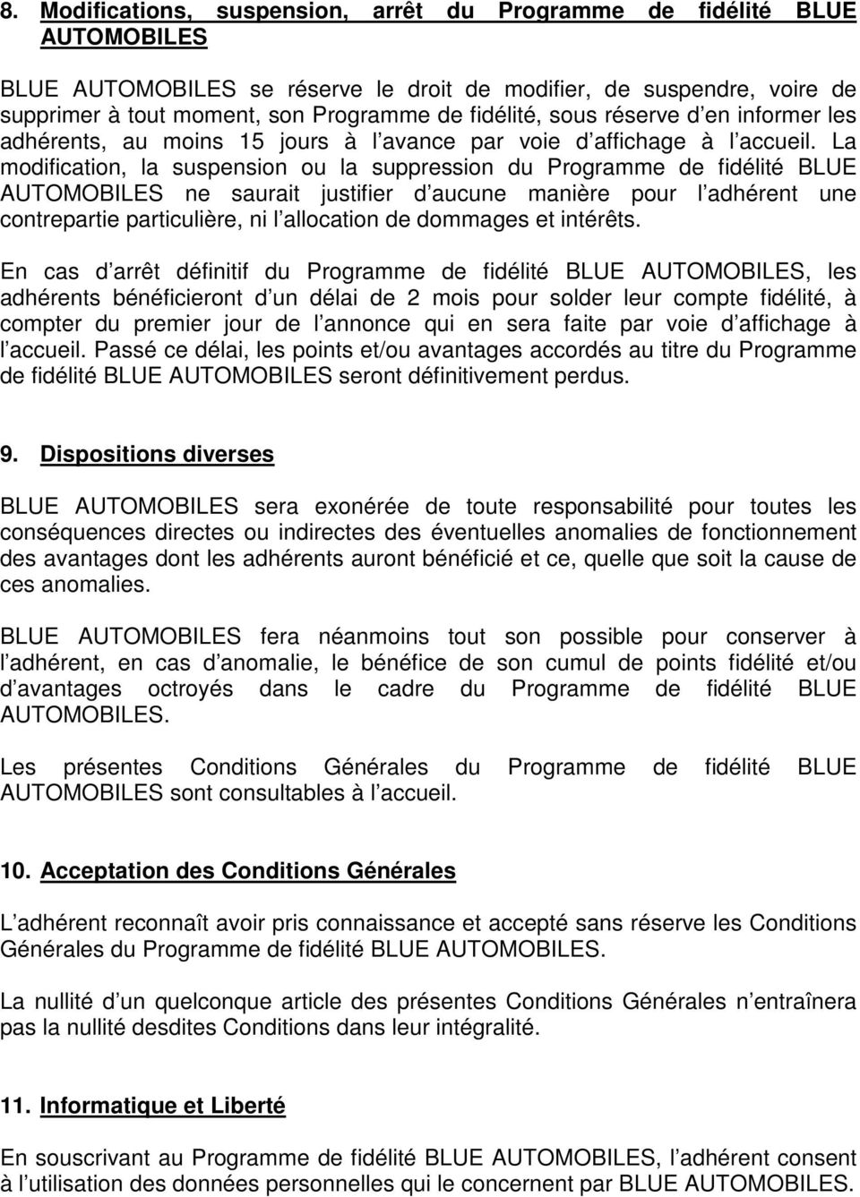 La modification, la suspension ou la suppression du Programme de fidélité BLUE AUTOMOBILES ne saurait justifier d aucune manière pour l adhérent une contrepartie particulière, ni l allocation de
