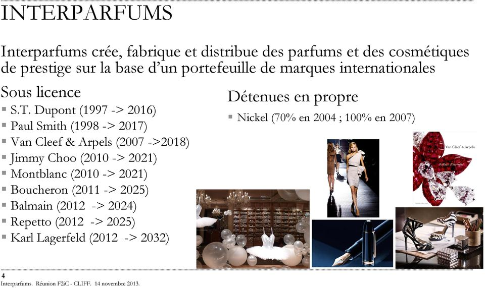 Dupont (1997 -> 2016) Nickel (70% en 2004 ; 100% en 2007) Paul Smith (1998 -> 2017) Van Cleef & Arpels (2007