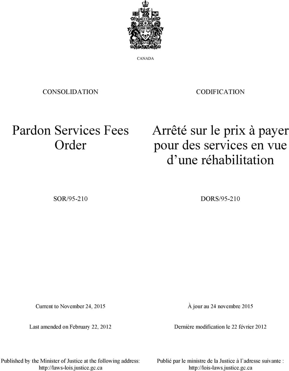 February 22, 2012 Dernière modification le 22 février 2012 Published by the Minister of Justice at the following