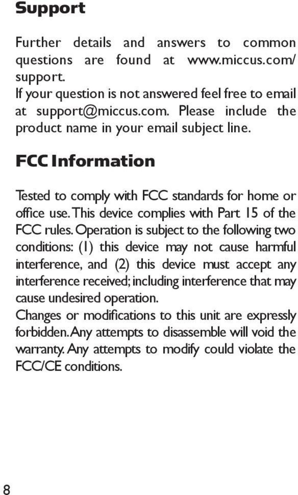 Operation is subject to the following two conditions: (1) this device may not cause harmful interference, and (2) this device must accept any interference received; including interference