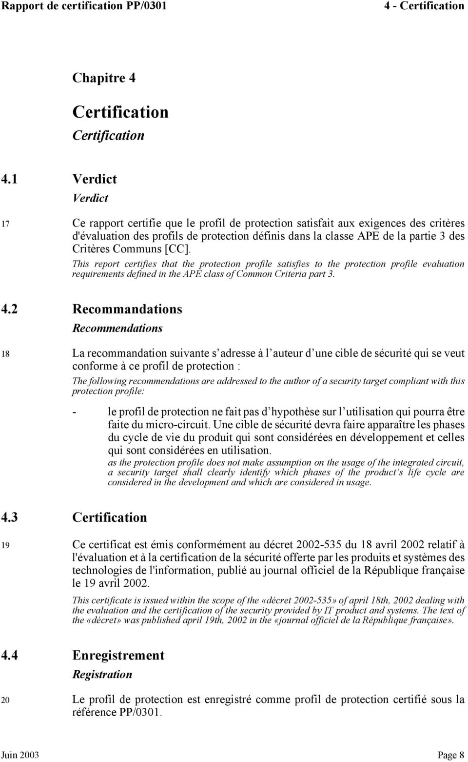 Communs [CC]. This report certifies that the protection profile satisfies to the protection profile evaluation requirements defined in the APE class of Common Criteria part 3. 4.