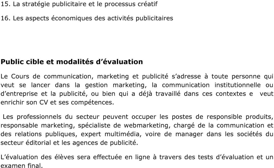 gestion marketing, la communication institutionnelle ou d entreprise et la publicité, ou bien qui a déjà travaillé dans ces contextes e veut enrichir son CV et ses compétences.