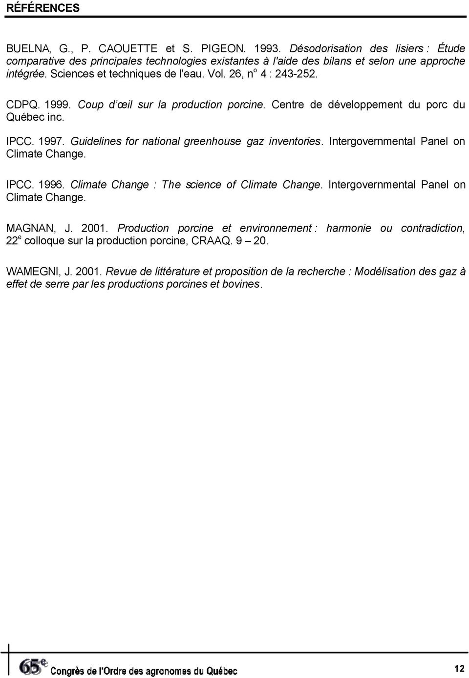 Guidelines for national greenhouse gaz inventories. Intergovernmental Panel on Climate Change. IPCC. 1996. Climate Change : The science of Climate Change. Intergovernmental Panel on Climate Change. MAGNAN, J.