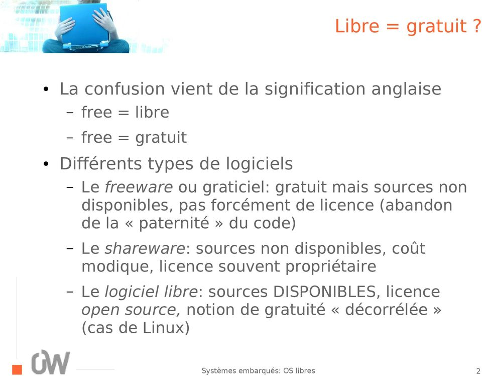 freeware ou graticiel: gratuit mais sources non disponibles, pas forcément de licence (abandon de la