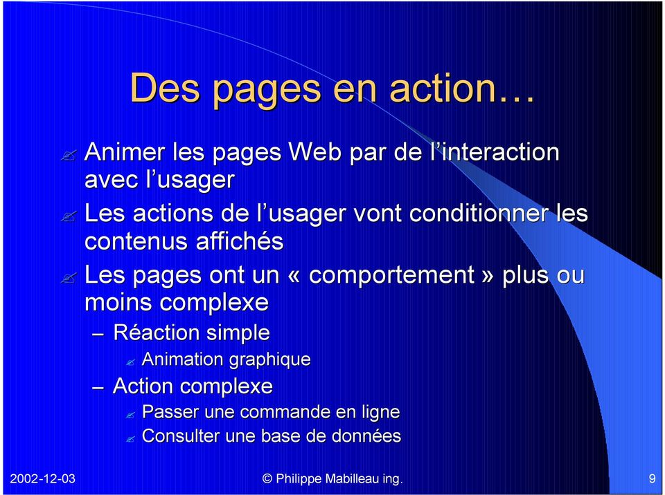 «comportement» plus ou moins complexe Réaction simple Animation graphique Action