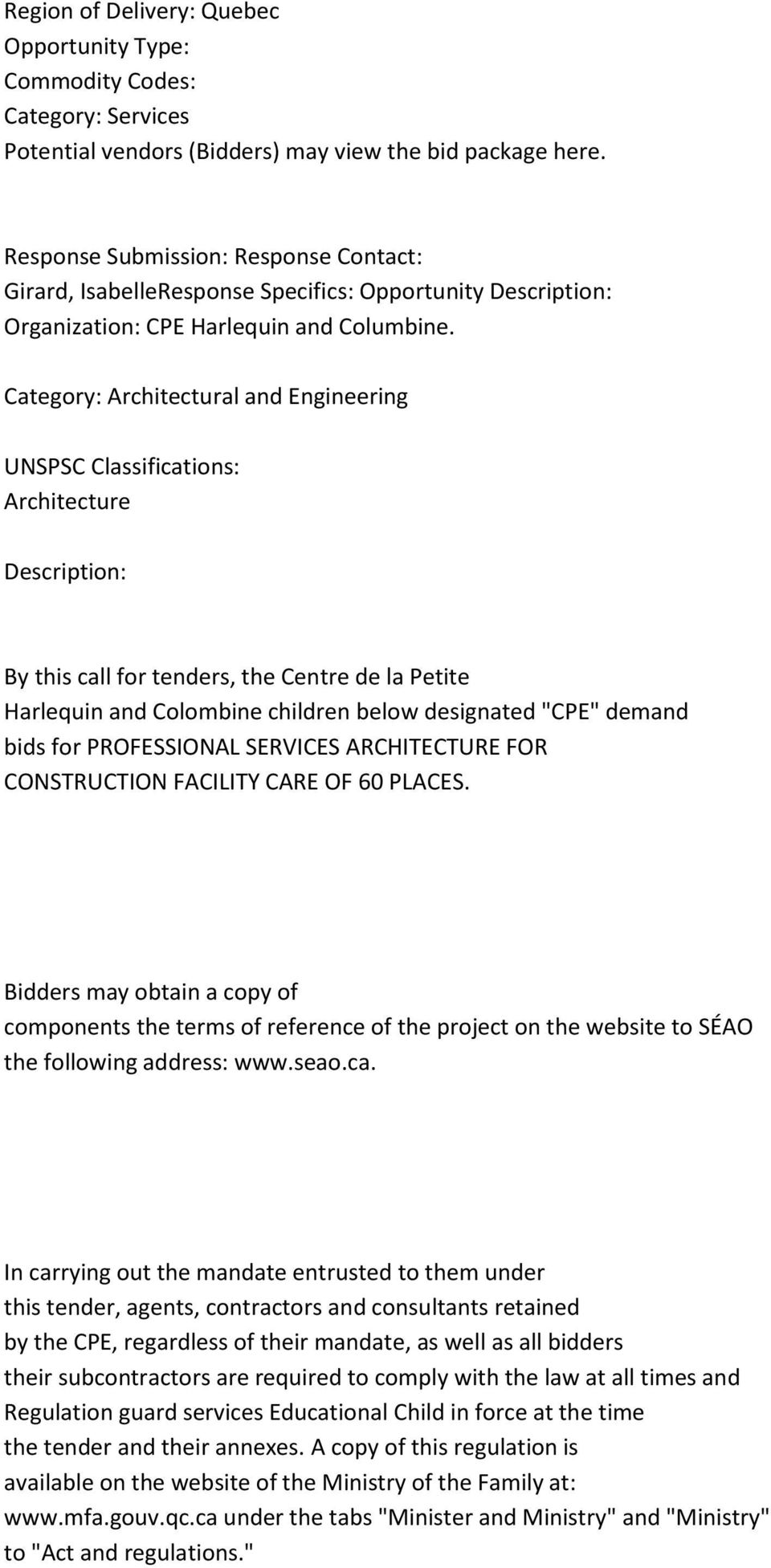 "Category: Architectural and Engineering UNSPSC Classifications: Architecture Description: By this call for tenders, the Centre de la Petite Harlequin and Colombine children below designated ""CPE"""
