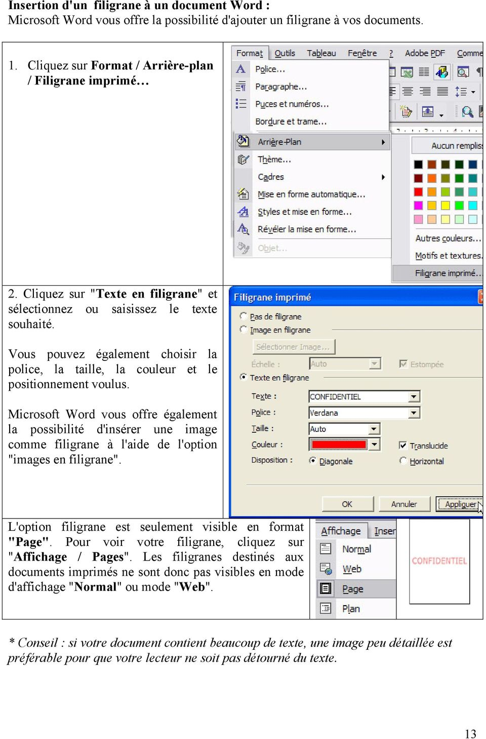 "Microsoft Word vous offre également la possibilité d'insérer une image comme filigrane à l'aide de l'option ""images en filigrane"". L'option filigrane est seulement visible en format ""Page""."