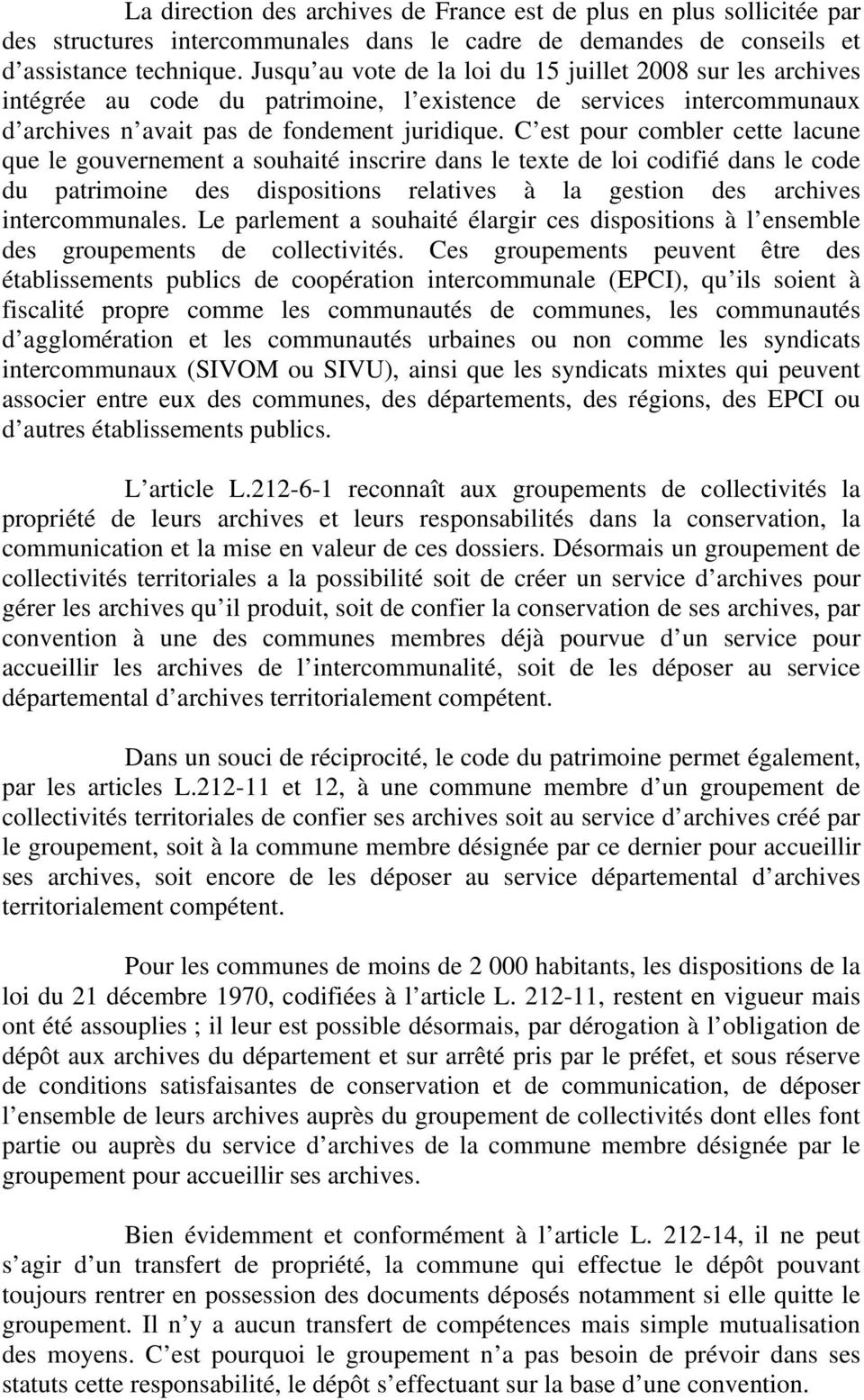 C est pour combler cette lacune que le gouvernement a souhaité inscrire dans le texte de loi codifié dans le code du patrimoine des dispositions relatives à la gestion des archives intercommunales.