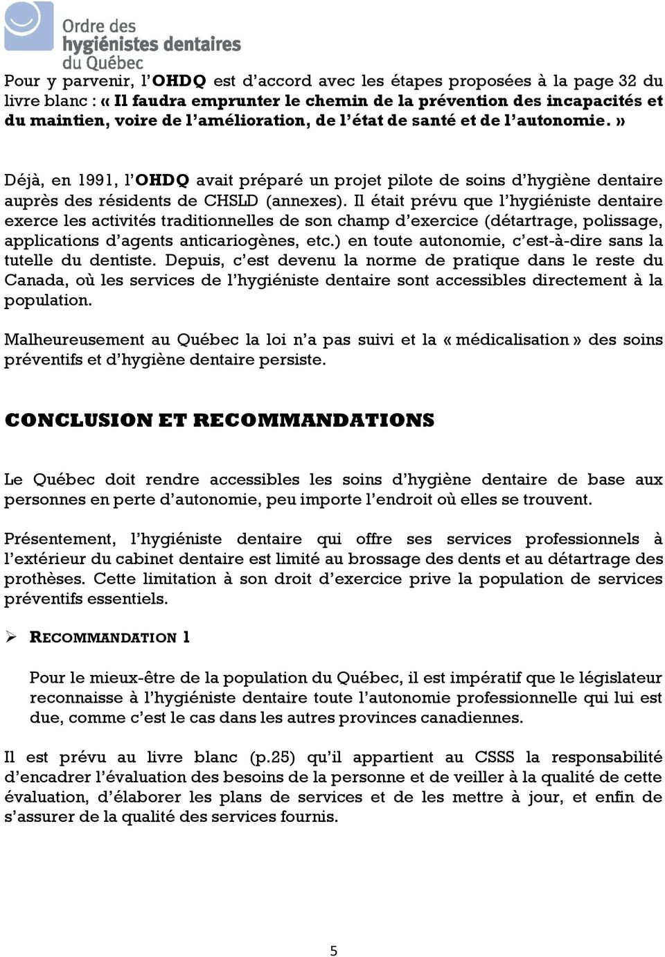 Il était prévu que l hygiéniste dentaire exerce les activités traditionnelles de son champ d exercice (détartrage, polissage, applications d agents anticariogènes, etc.