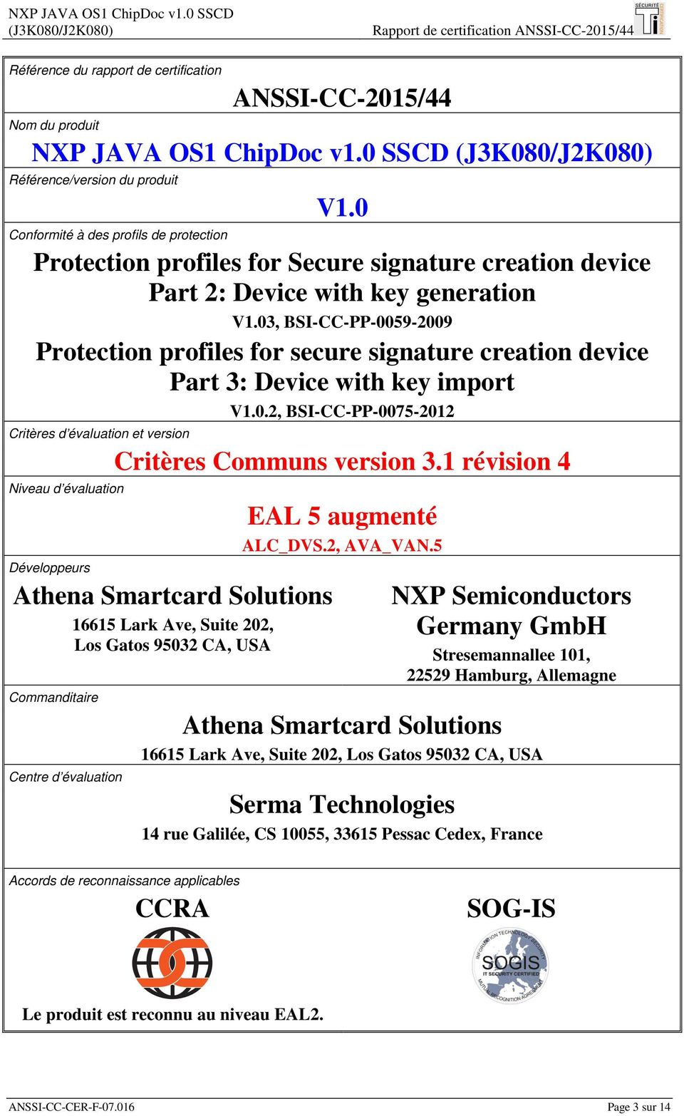 03, BSI-CC-PP-0059-2009 Protection profiles for secure signature creation device Part 3: Device with key import V1.0.2, BSI-CC-PP-0075-2012 Critères d évaluation et version Critères Communs version 3.
