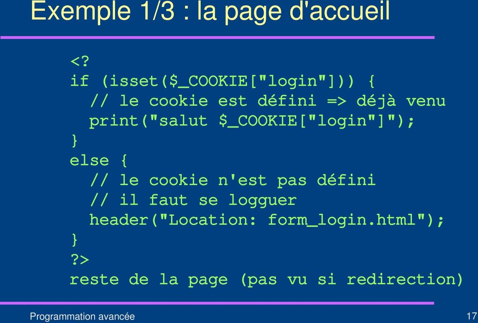 "print(""salut $_COOKIE[""login""]""); } else { // le cookie n'est pas défini //"