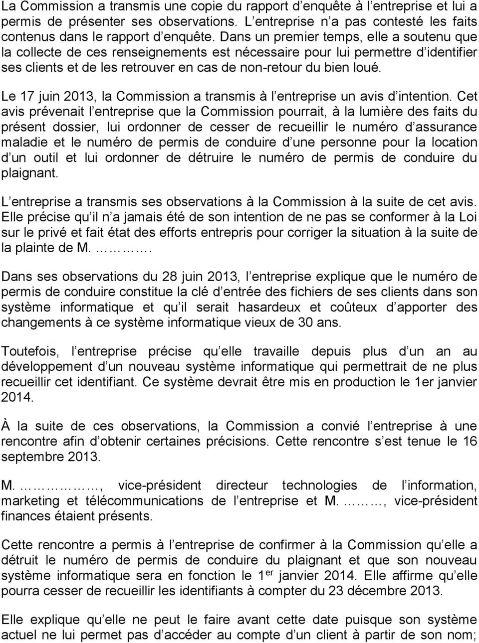 Le 17 juin 2013, la Commission a transmis à l entreprise un avis d intention.