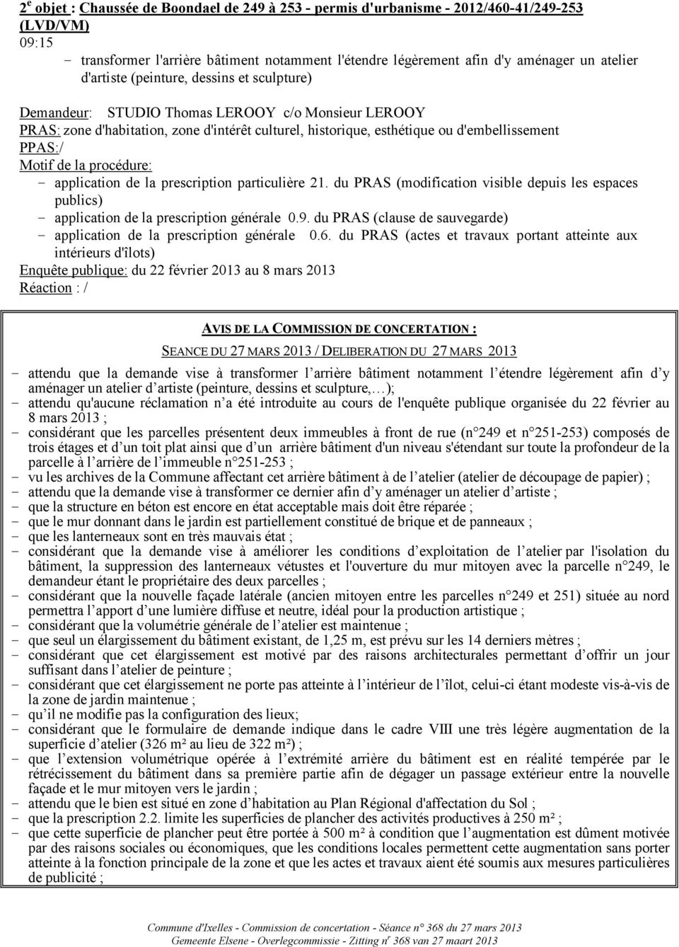 Motif de la procédure: - application de la prescription particulière 21. du PRAS (modification visible depuis les espaces publics) - application de la prescription générale 0.9.