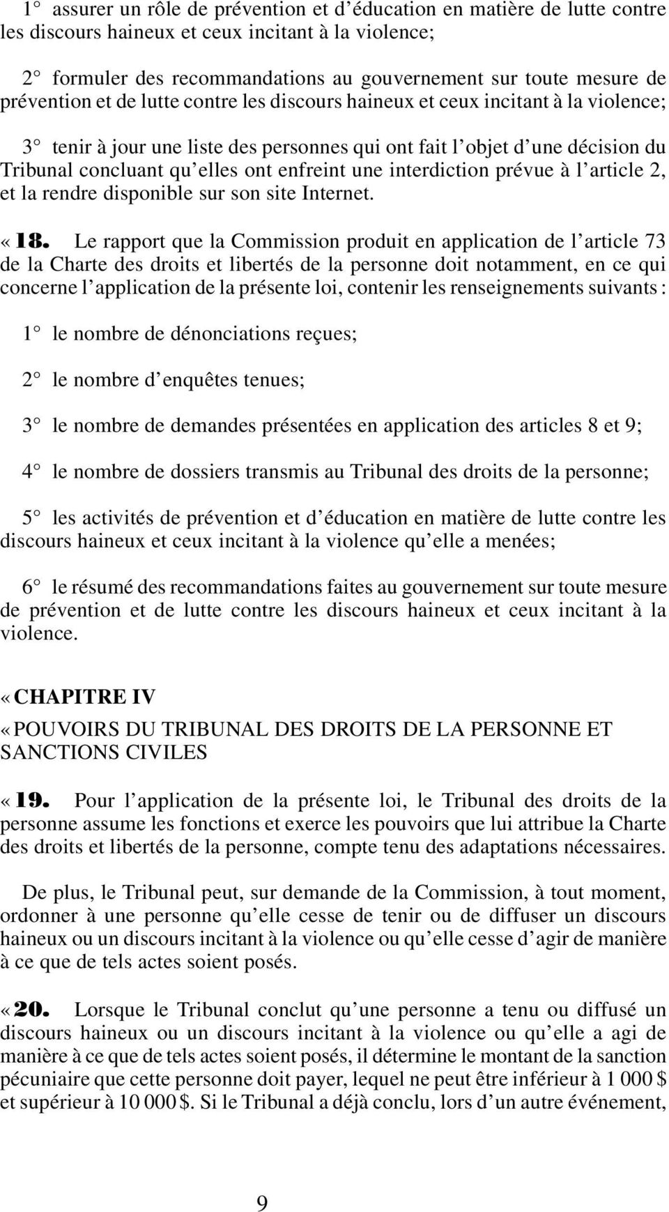enfreint une interdiction prévue à l article 2, et la rendre disponible sur son site Internet. «18.