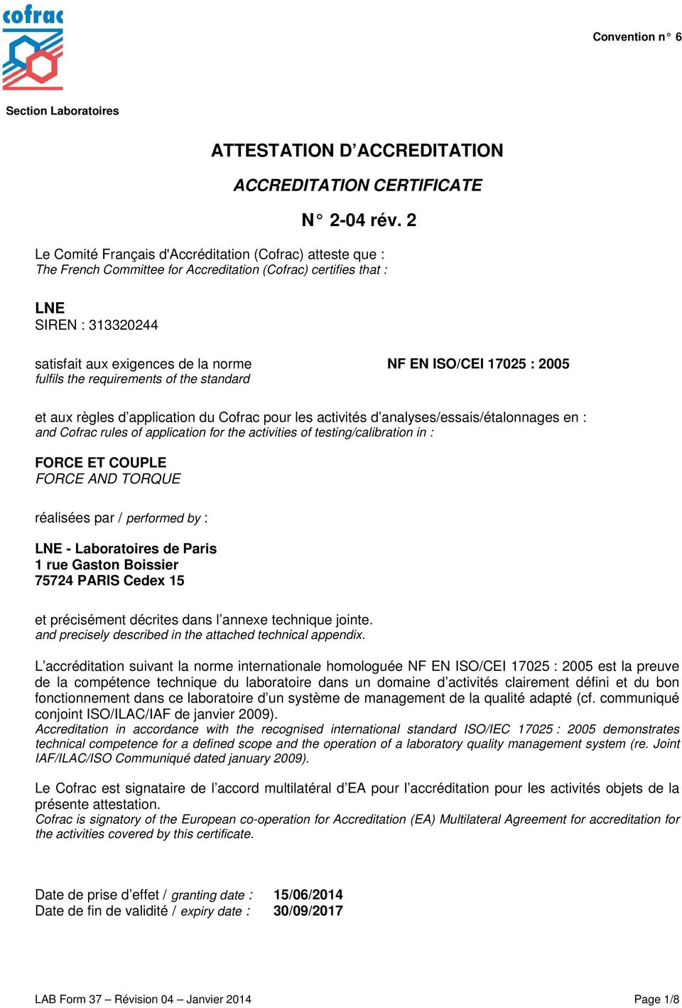 17025 : 2005 fulfils the requirements of the standard et aux règles d application du Cofrac pour les activités d analyses/essais/étalonnages en : and Cofrac rules of application for the activities of