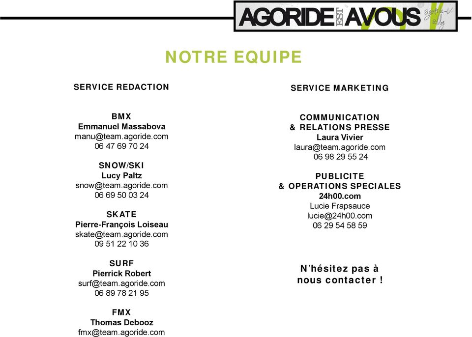 agoride.com 06 89 78 21 95 COMMUNICATION & RELATIONS PRESSE Laura Vivier laura@team.agoride.com 06 98 29 55 24 PUBLICITE & OPERATIONS SPECIALES 24h00.