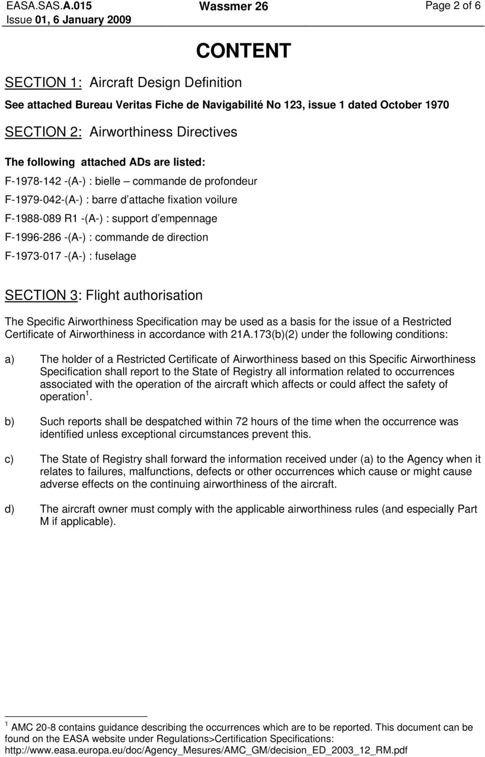 F-1996-286 -(A-) : commande de direction F-1973-017 -(A-) : fuselage SECTION 3: Flight authorisation The Specific Airworthiness Specification may be used as a basis for the issue of a Restricted
