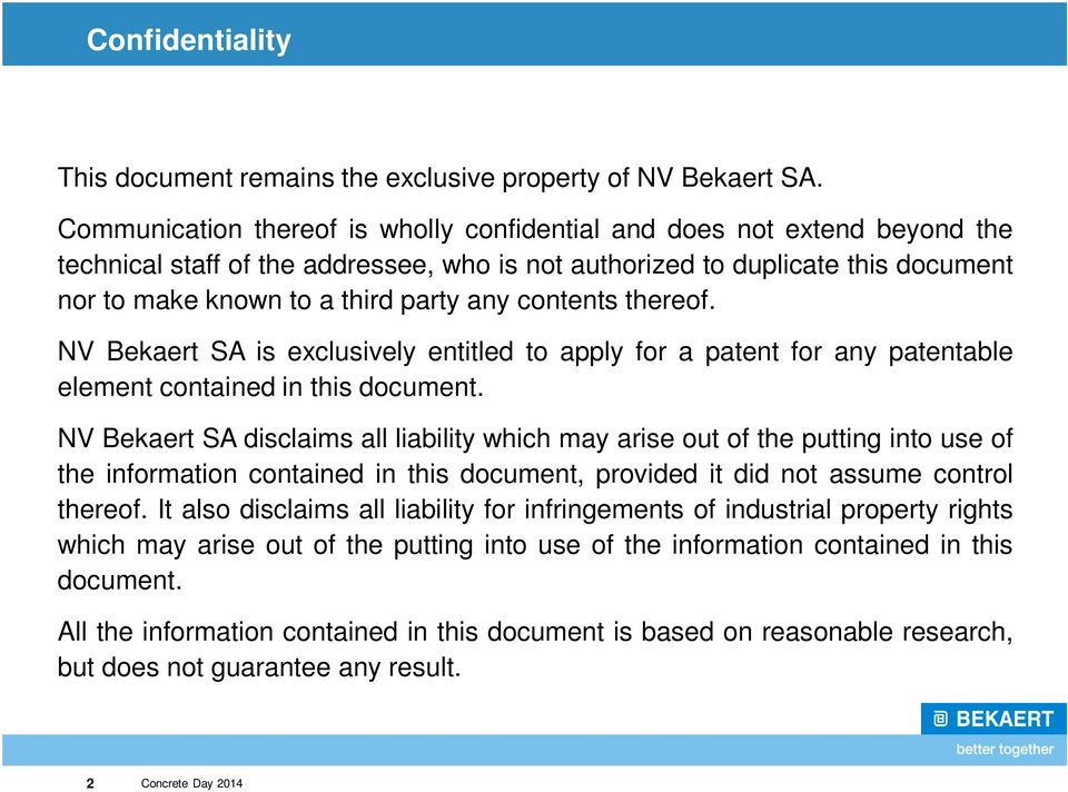 contents thereof. NV Bekaert SA is exclusively entitled to apply for a patent for any patentable element contained in this document.