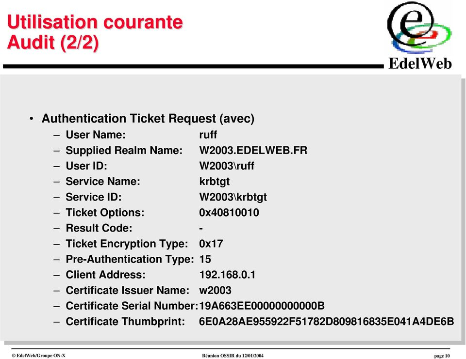 0x40810010 Result ResultCo: -- Ticket Ticket Encryption EncryptionType: 0x17 0x17 Pre-Authentication Pre-AuthenticationType: 15 15 Client Client Address: Address: 192.168.0.1 192.